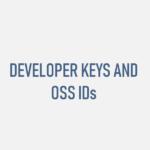 Developer Keys and OSS IDs